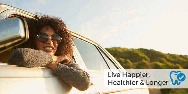 Live Happier, Healthier & Longer: Why Your Smile Is Our Priority